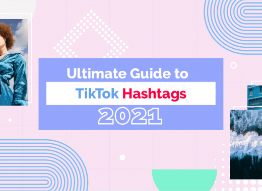 Guide to TikTok Hashtags 2021