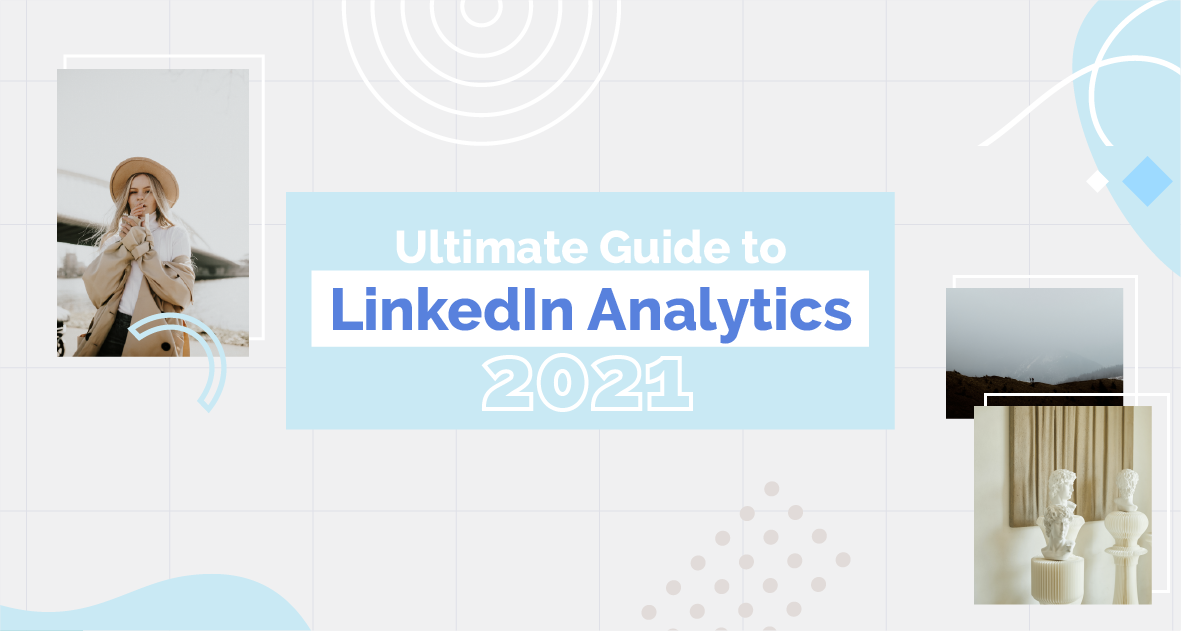 Ultimate Guide To LinkedIn Analytics 2021