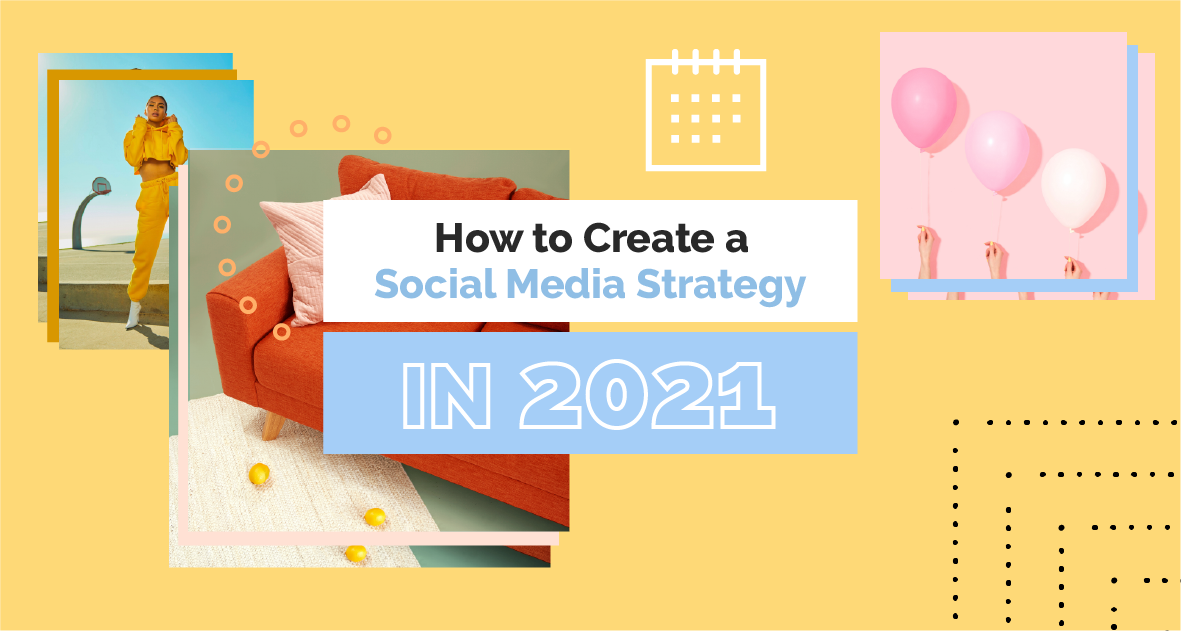 How to Create Social Media Strategy in 2021