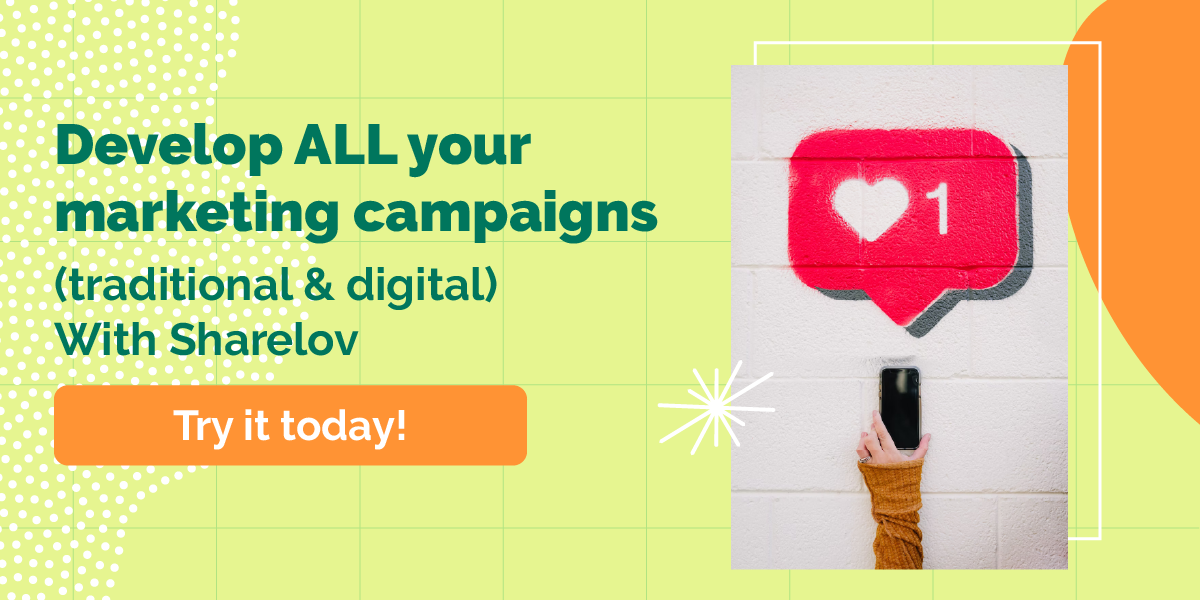 Develop ALL your marketing campaigns (traditional & digital) With Sharelov