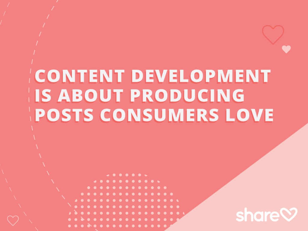 Content Development is about producing post consumers love